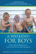 A Weekend for Boys by Priscilla Langston Mcinville (2013, Paperback)
