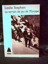 Leslie Stephen. LE TERRAIN DE JEU DE L'EUROPE.  (alpinisme, escalade, montagne)
