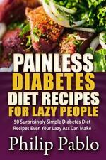 Painless Diabetes Diet Recipes for Lazy People : 50 Surprisingly Simple...