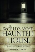 The World's Most Haunted House: The True Story of The Bridgeport Poltergeist…