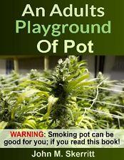 An Adults Playground of Pot - Use Marijuana Safely - Ebook on CD - PDF version