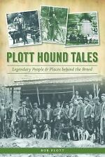 Plott Hound Tales: Legendary People & Places Behind the Breed (Paperback or Soft