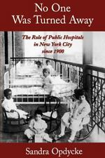 No One Was Turned Away: The Role of Public Hospitals in New York City since 190