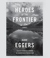 Heroes of the Frontier by Dave Eggers NEW Unabridged Audio CD (2016) FREE SHIP
