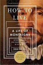 How to Live: Or a Life of Montaigne in One Question and Twenty Attempts at an An
