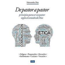 de Pastor a Pastor: Principios Para Un Pastor Segun El Corazon de Dios (Paperbac