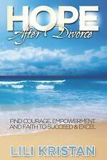 Hope After Divorce Find Courage Empowerment Faith Succee by Kristan Lili