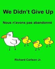 We Didn't Give up Nous N'avons Pas Abandonné: Children's Picture Book...