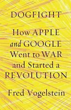 Dogfight : How Apple and Google Went to War and Started a Revolution by Fred Vog