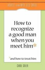 How to Recognize a Good Man When You Meet Him by Carol Grier (2011, Paperback)