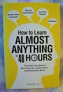 How to Learn Almost Anything in 48 Hours: The Skills You Need to WORK SMARTER