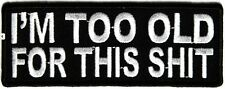 """MOTORCYCLE PATCH BIKER TRIKE ~ I'M TOO OLD FOR THIS SH*T 4""""x 1.5"""""""