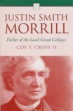 NEW Justin Smith Morrill Father of the Land-Grant Colleges by Coy F. Cross II