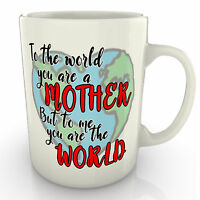 To The World You Are A Mother, To Me You Are The World Mug, Mum Day Gift