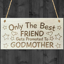Only The Best Friend Get Promoted To Godmother Wooden Hanging Plaque Sign Gift