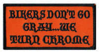 Motorcycle Jacket Embroidered Patch - Bikers Don't Go Gray, Turn Chrome - Funny