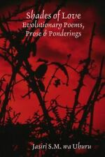Shades of Love : Evolutionary Poems, Prose and Ponderings by Jasiri S. M. Wa...