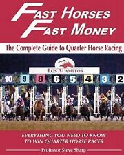 Fast Horses, Fast Money: The Complete Guide to Quarter Horse Racing: By Steve...
