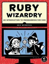 Ruby Wizardry: An Introduction to Programming for Kids by Weinstein, Eric
