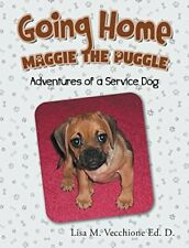 Going Home: Maggie Puggle; Adventures Of A Service Dog By Vecchione Lisa M Ed D