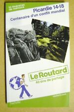 Le routard  Picardie 14-18 centenaire un conflit mondial 40 ans de partage /T26