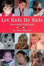 Let Kids Be Kids: Rescuing Childhood Muscari, Mary Paperback