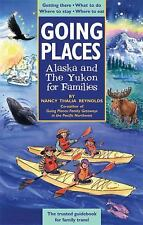 Going Places: Alaska and The Yukon for Families: Getting There, What to Do, Wher