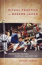 Ritual Practice in Modern Japan : Ordering Place, People, and Action by Satsuki