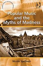 Popular Music and the Myths of Madness (Ashgate Popular and Folk Music Series)