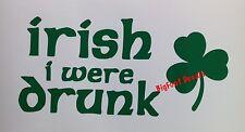 Beer Decal Irish I Were Drunk St Patty's Day Clover Car Truck Window Sticker