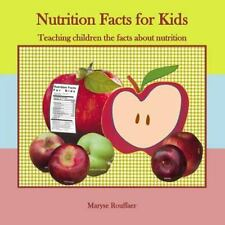 Nutrition Facts for Kids : Teaching Children the Facts about Nutrition: By Ro...