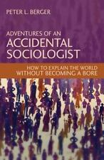 Adventures of an Accidental Sociologist: How to Explain the World Without Becomi