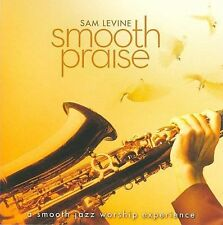 Smooth Praise by Sam Levine (Sax/Flute/Horn) (CD, May-2009, CMD/Spring Hill)