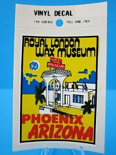 "VINTAGE... ""ROYAL LONDON WAX MUSEUM - PHOENIX ARIZONA""   STICKER / DECAL"