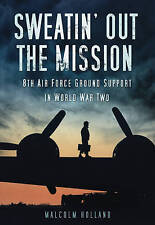 NEW Sweatin' Out the Mission : 8th Air Force Ground Support in World War Two