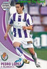 309 PEDRO LOPEZ ESPANA REAL VALLADOLID TARJETA CARD MGK LIGA 2008 PANINI