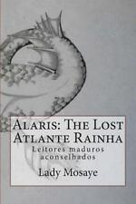 Alaris: the Lost Atlante Rainha : Leitores Maduros Aconselhados by Lady...
