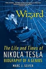 Wizard : The Life and Times of Nikola Tesla: Biography of a Genius by Marc J....