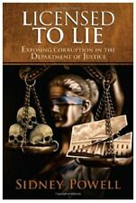 Licensed to Lie : Exposing Corruption in the Department of Justice by Sidney...