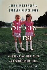 Sisters First : Stories from Our Wild and Wonderful Life by Barbara Bush and Jenna Bush Hager (2017, Hardcover)