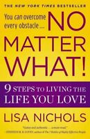 No Matter What! : 9 Steps to Living the Life You Love, Paperback by Nichols, ...