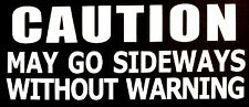 CAUTION MAY GO SIDEWAYS DECAL STICKER TRUCK CAR FORD CHEVY DODGE HONDA MAZDA JDM