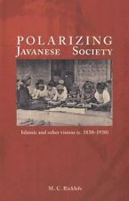 Polarizing Javanese Society: Islamic and Other Visions c. 1830-1930, Ricklefs, M