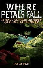 Good, Where Petals Fall (Kennedy & Trentham Mystery 3), Wells, Shirley, Book