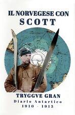 Il Norvegese con Scott - Tryggve Gran Diario Antartico 1910-1913