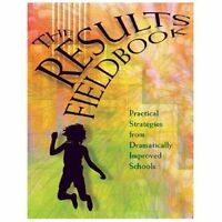 Results Fieldbook : Practical Strategies from Dramatically Improved Schools