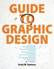 Guide To Graphic Design. Scott W. Santoro