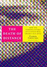 The Death of Distance: How the Communications Revolution Will Change Our Lives a