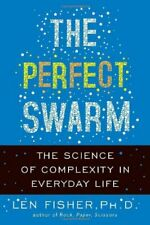 Perfect Swarm : The Science of Complexity in Everyday Life by Fisher, Len