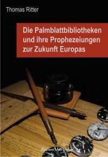 Die Palmblattbibliotheken und ihre Prophezeiungen zur Zukunft Europas von Thomas Ritter (2010, Taschenbuch)